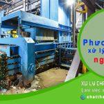 4 phương pháp xử lý chất thải nguy hại phổ biến nhất hiện nay
