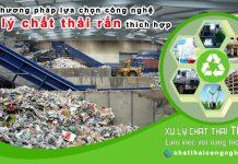 Công nghệ xử lý chất thải rắn phương pháp lựa chọn thích hợp