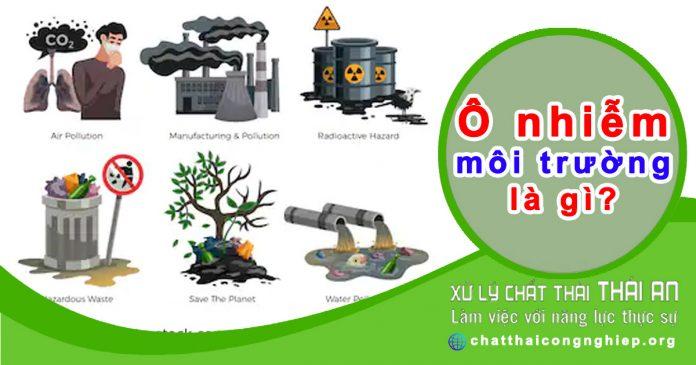 Ô nhiễm môi trường là gì? các dạng ô nhiễm môi trường chính