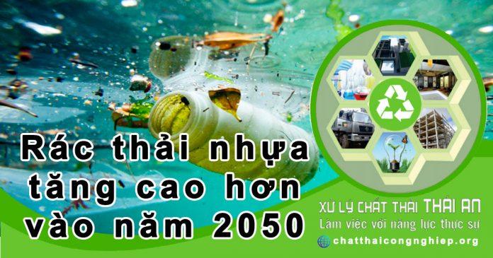 Rác thải nhựa gây ô nhiễm môi trường cao hơn vào năm 2050